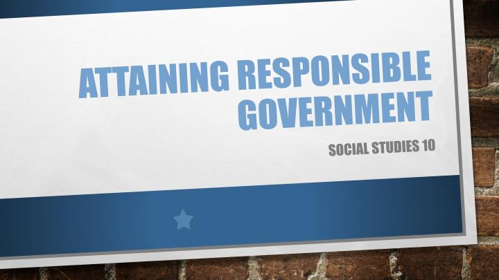 attaining responsible government n.