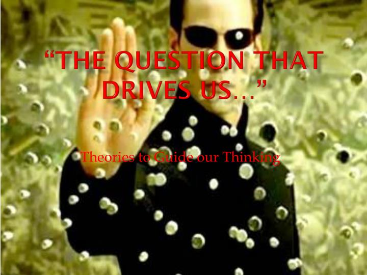 the question that drives us n.