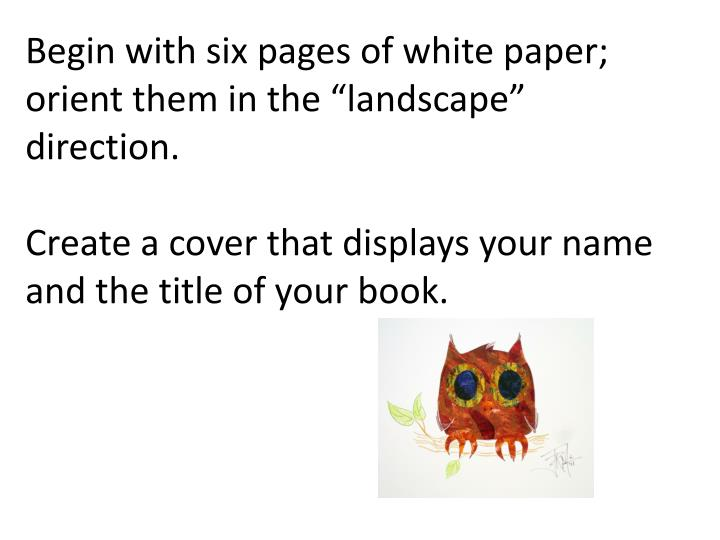 "Begin with six pages of white paper; orient them in the ""landscape"" direction."