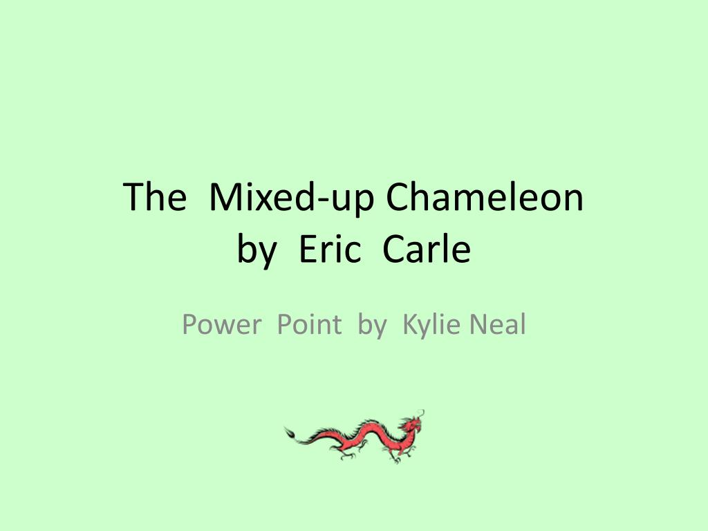 Ppt The Mixed Up Chameleon By Eric Carle Powerpoint Presentation