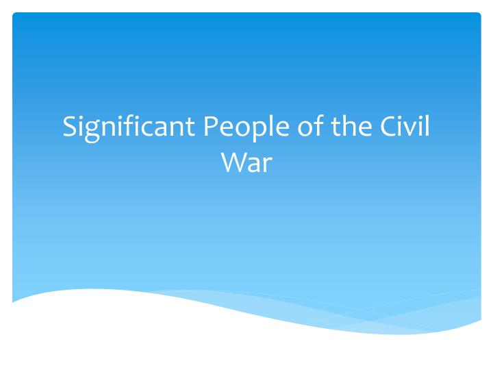 significant people of the civil war n.