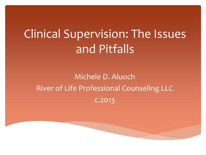 clinical supervision the issues and pitfalls n.
