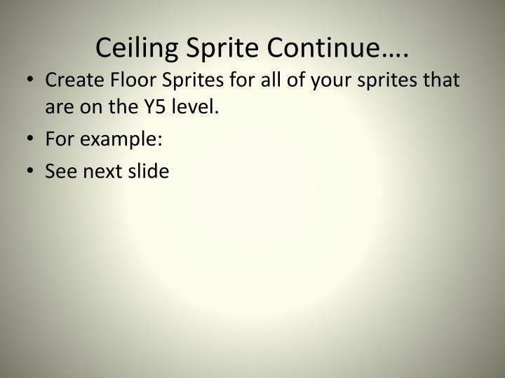 Ceiling Sprite Continue….