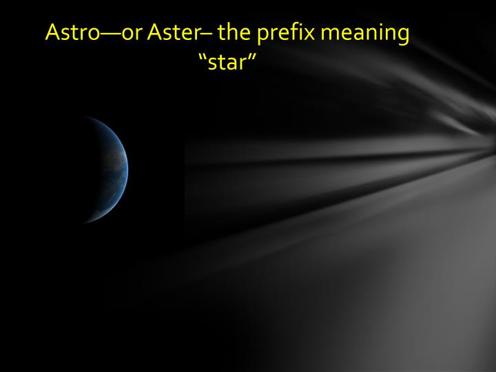 """PPT - Astro—or Aster– the prefix meaning """"star"""" PowerPoint"""