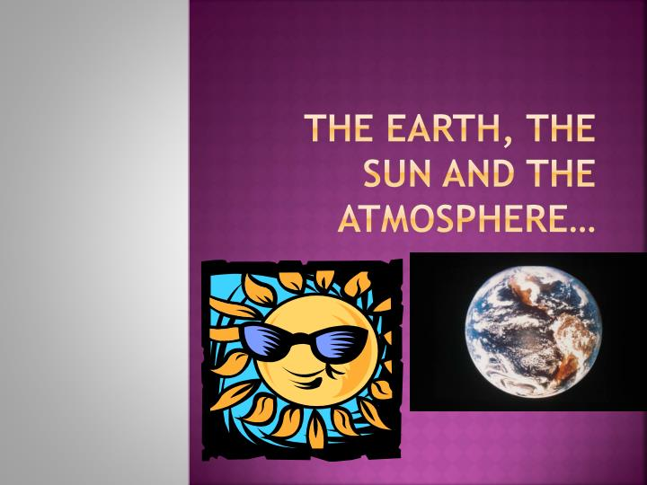 the earth the sun and the atmosphere n.