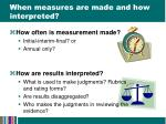 when measures are made and how interpreted