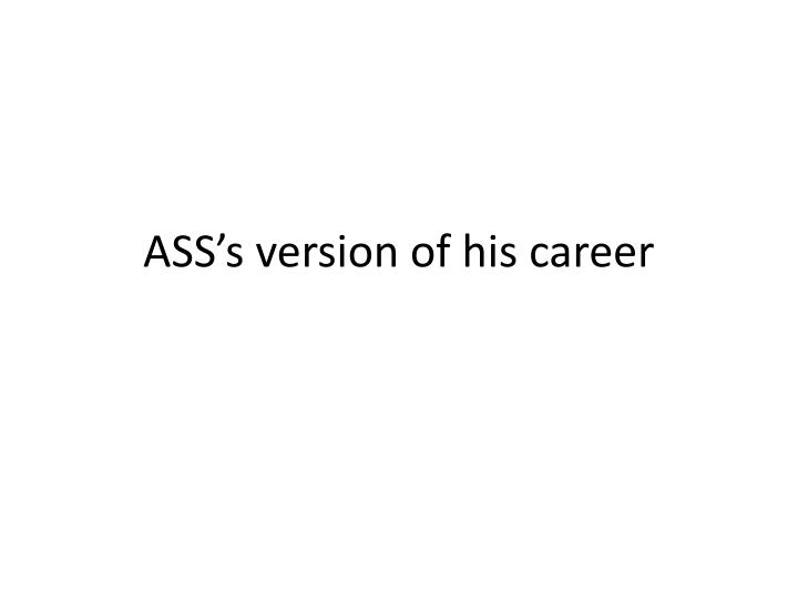 ass s version of his career n.