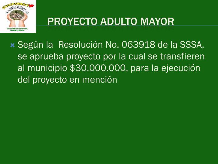 Según la Resolución No. 063918 de la SSSA, se aprueba proyecto por la cual se transfieren al municipio $30.000.000, para la ejecución del proyecto en mención