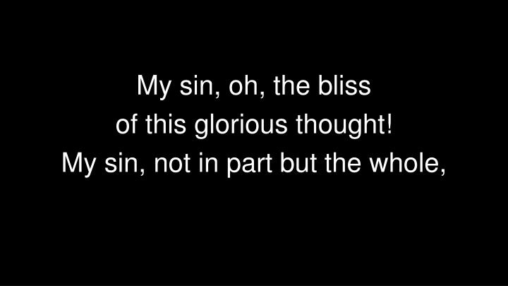 My sin, oh, the bliss