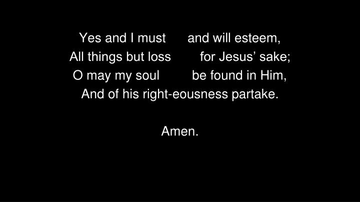 Yes and I must      and will esteem,