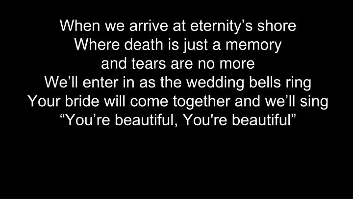 When we arrive at eternity's shore