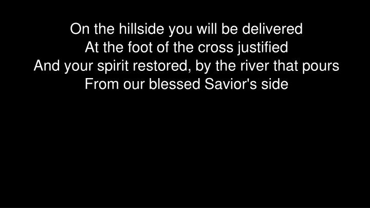 On the hillside you will be delivered