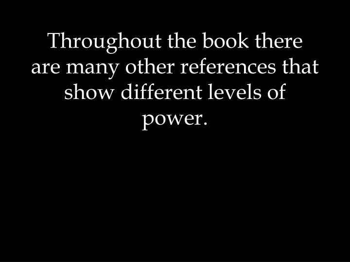 Throughout the book there are many other references that show different levels of power.