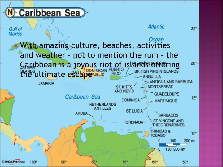 With amazing culture, beaches, activities and weather – not to mention the rum – the Caribbean is a joyous riot of islands offering the ultimate escape