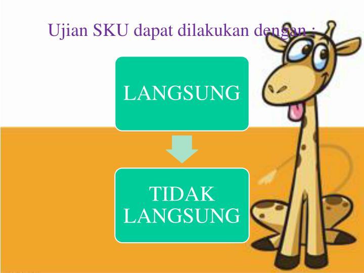 Ujian SKU dapat dilakukan dengan :
