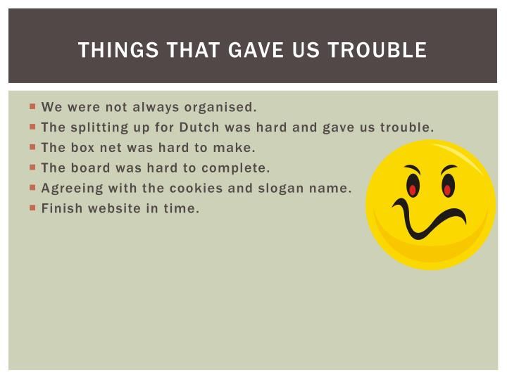 Things that gave us trouble