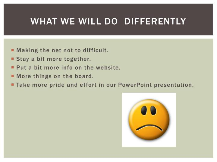 What we will do  differently