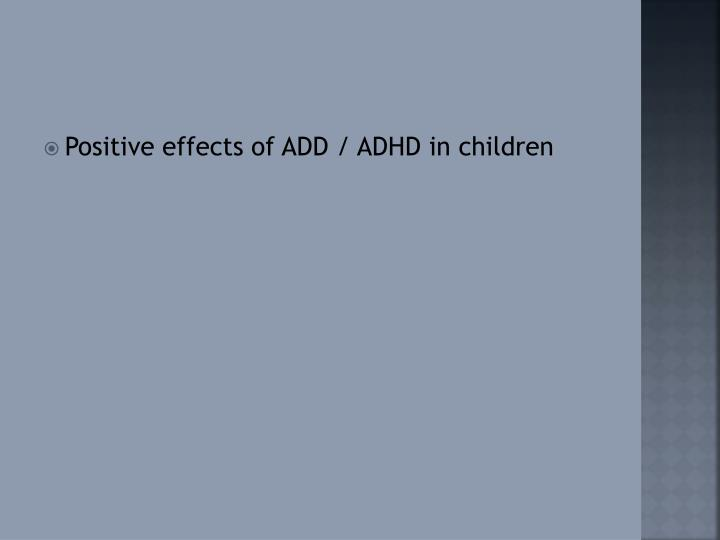 Positive effects of ADD / ADHD in children