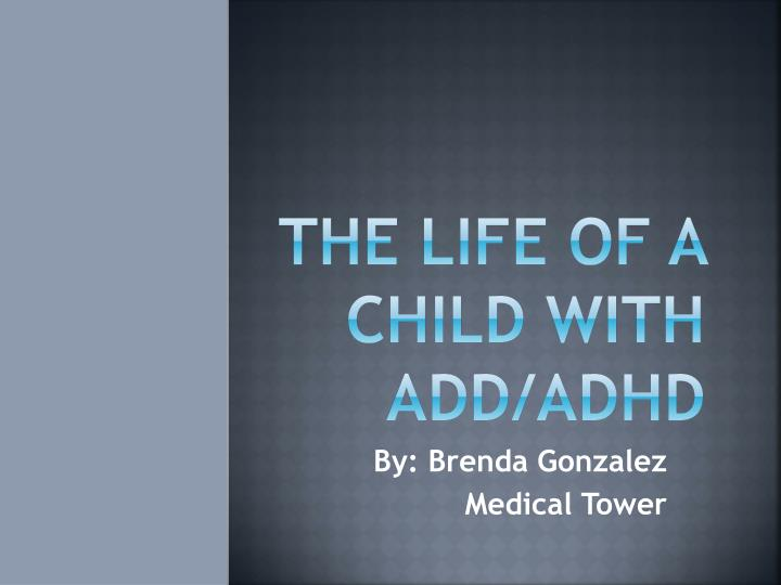 The life of a child with add adhd