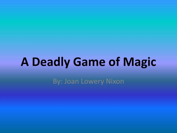 a deadly game of magic n.