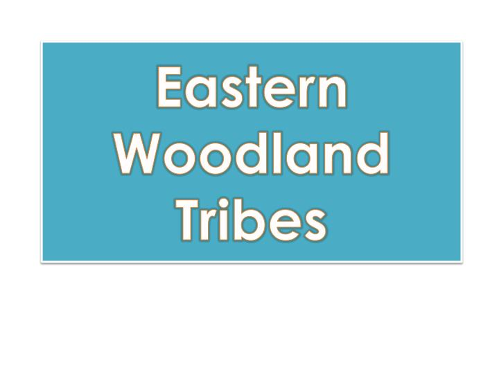 Eastern Woodland Tribes