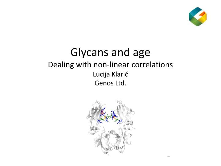Glycans and age dealing with non linear correlations lucija klari genos ltd