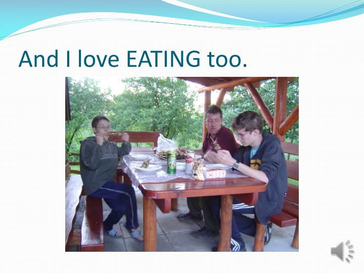 And I love EATING