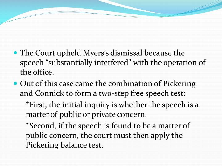 """The Court upheld Myers's dismissal because the speech """"substantially interfered"""" with the operation of the office."""