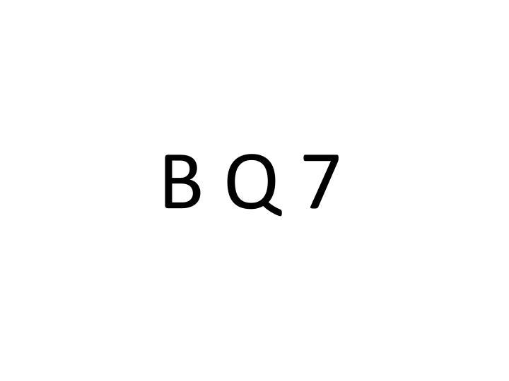 B Q 7