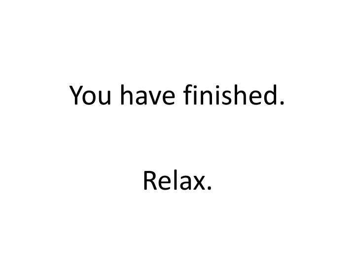 You have finished.