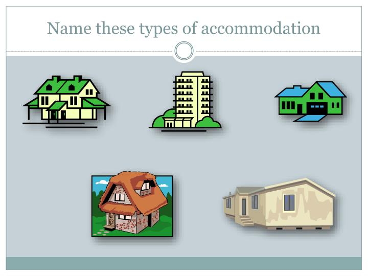 Name these types of accommodation