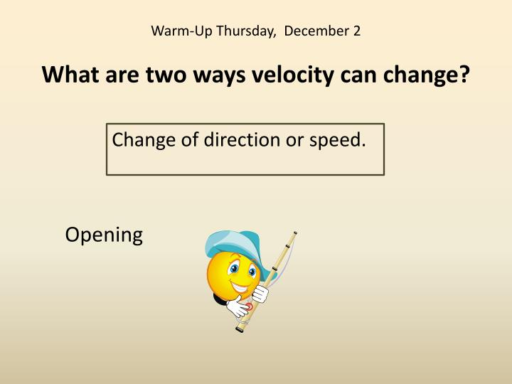 Warm up thursday december 2 what are two ways velocity can change
