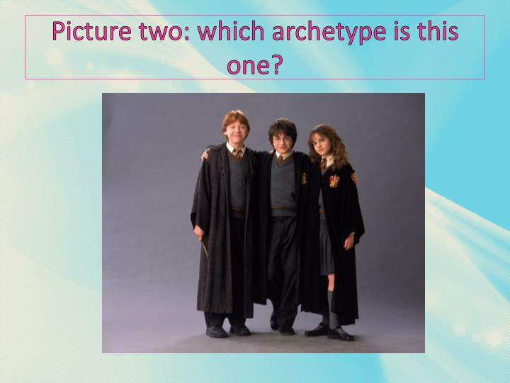 Picture two: which archetype is this one?