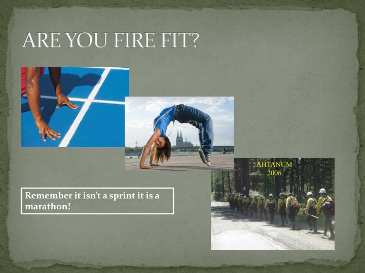 ARE YOU FIRE FIT?