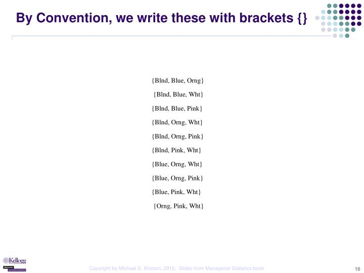 By Convention, we write these with brackets {}