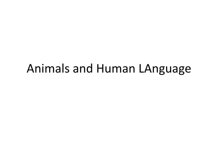 animala and human language Like human beings animals also communicate with one another through their communication systems which are called animal languages such as language of dolphins, language of bees now we will discuss differences between human language and animal communication.