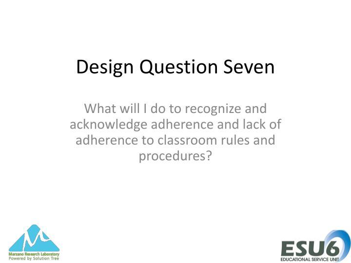 Design Question Seven