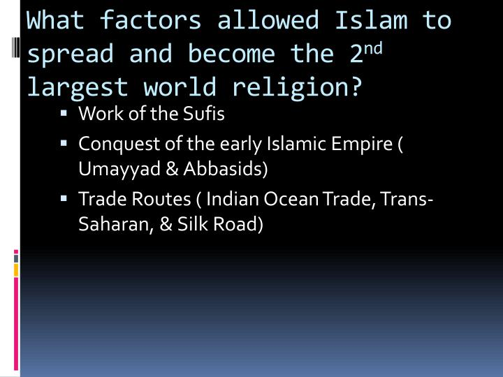 What factors allowed Islam to spread and become the 2