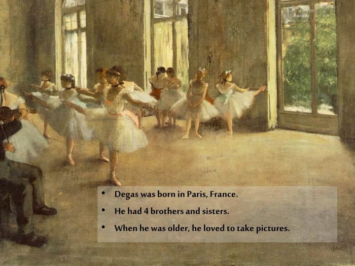 Degas was born in Paris, France.
