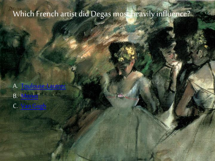 Which French artist did Degas most heavily influence?