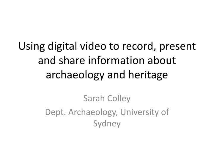 Using digital video to record present and share information about archaeology and heritage