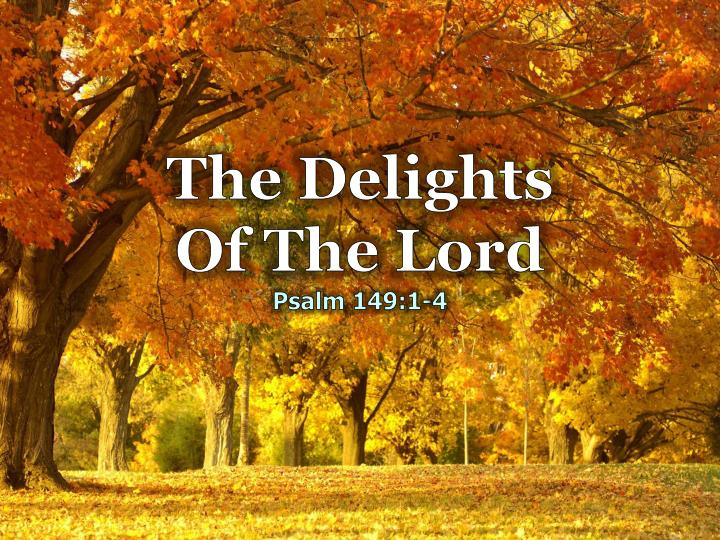 The delights of the lord