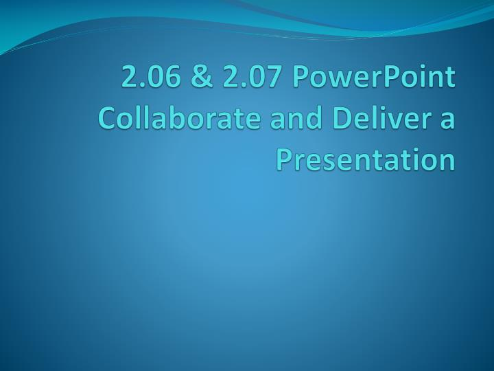 2 06 2 07 powerpoint collaborate and deliver a presentation n.