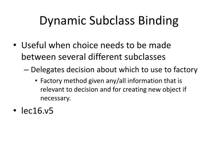 Dynamic Subclass Binding