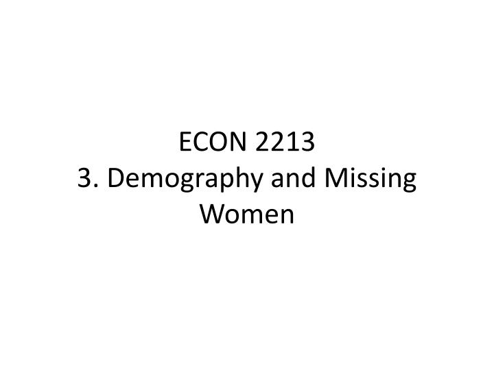 econ 2213 3 demography and missing women n.