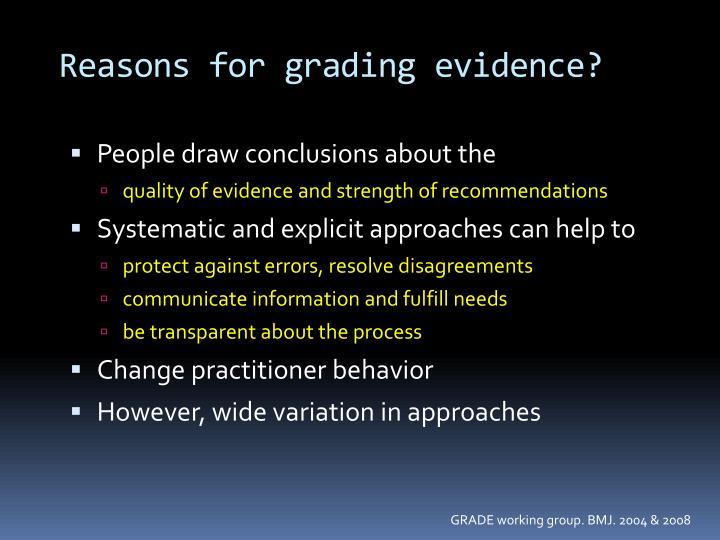 Reasons for grading evidence?
