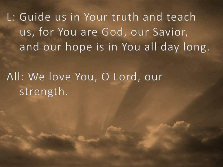 L: Guide us in Your truth and