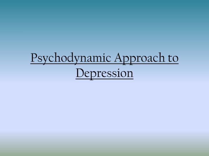 psychodynamic approach to loss and grief Psychodynamic approach to loss and grief and physical effects of loss and grief how might an ethical therapist incorporate this knowledge in his/her work no of.