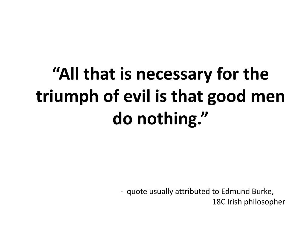 Image result for all it takes for evil to triumph is for good men to do nothing