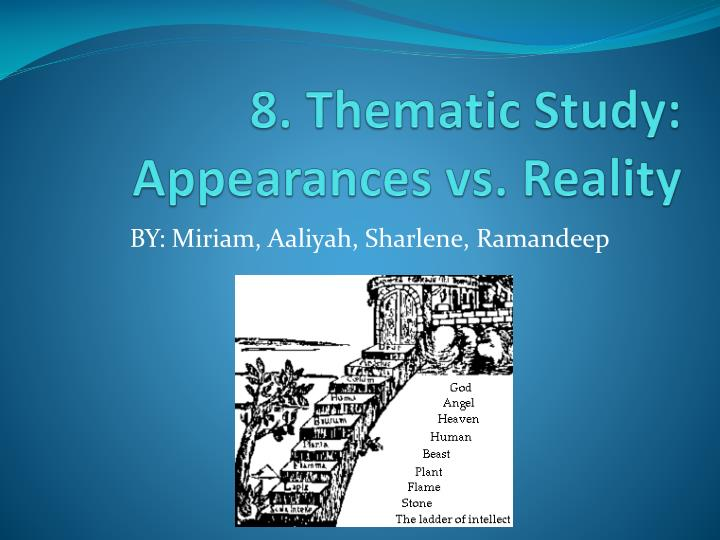8 thematic study appearances vs reality